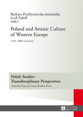 Poland and Artistic Culture of Western Europe: 14 th -20 th  Century - Polish Studies - Transdisciplinary Perspectives 6 (Hardback)