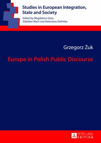 Europe in Polish Public Discourse - Studies in European Integration, State and Society 2 (Hardback)