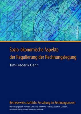 Sozio-Oekonomische Aspekte Der Regulierung Der Rechnungslegung - Betriebswirtschaftliche Forschung Im Rechnungswesen 8 (Hardback)