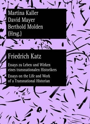 Friedrich Katz: Essays zu Leben und Wirken eines transnationalen Historikers - Essays on the Life and Work of a Transnational Historian - Wiener Vorlesungen: Forschungen 6 (Paperback)