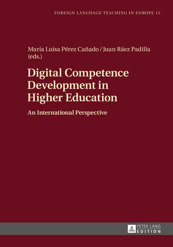 Digital Competence Development in Higher Education: An International Perspective - Foreign Language Teaching in Europe 12 (Hardback)