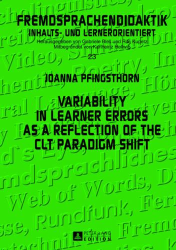 Variability in Learner Errors as a Reflection of the CLT Paradigm Shift - Fremdsprachendidaktik inhalts- und lernerorientiert / Foreign Language Pedagogy - content- and learner-oriented 23 (Hardback)