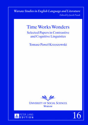 Time Works Wonders: Selected Papers in Contrastive and Cognitive Linguistics - Warsaw Studies in English Language and Literature 16 (Hardback)