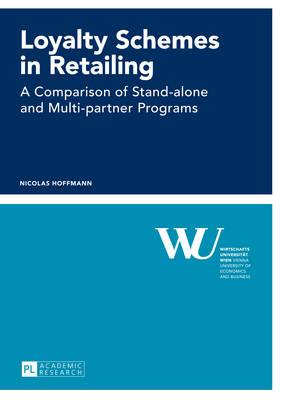 Loyalty Schemes in Retailing: A Comparison of Stand-alone and Multi-partner Programs - Forschungsergebnisse der Wirtschaftsuniversitaet Wien 61 (Paperback)