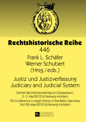 Justiz und Justizverfassung- Judiciary and Judicial System: Siebter Rechtshistorikertag im Ostseeraum, 3.-5. Mai 2012 Schleswig-Holstein- 7th Conference in Legal History in the Baltic Sea Area, 3rd-5th May 2012 Schleswig-Holstein - Rechtshistorische Reihe 446 (Hardback)