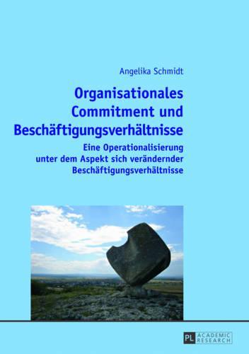 Organisationales Commitment Und Beschaeftigungsverhaeltnisse: Eine Operationalisierung Unter Dem Aspekt Sich Veraendernder Beschaeftigungsverhaeltnisse (Paperback)