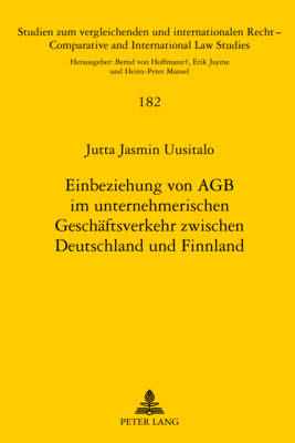 Einbeziehung Von Agb Im Unternehmerischen Geschaeftsverkehr Zwischen Deutschland Und Finnland - Studien Zum Vergleichenden Und Internationalen Recht / Compa 182 (Hardback)