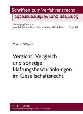 Verzicht, Vergleich Und Sonstige Haftungsbeschraenkungen Im Gesellschaftsrecht - Schriften Zum Verfahrensrecht 43 (Hardback)