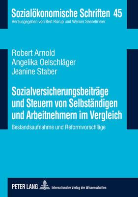 Sozialversicherungsbeitraege Und Steuern Von Selbstaendigen Und Arbeitnehmern Im Vergleich: Bestandsaufnahme Und Reformvorschlaege - Sozialoekonomische Schriften 45 (Paperback)