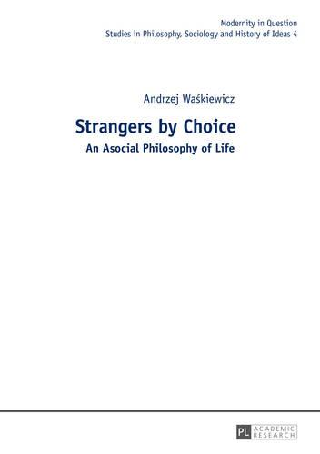 Strangers by Choice: An Asocial Philosophy of Life.- Translated by Tul'si Bhambry and Agnieszka Waskiewicz. Editorial work by Tul'si Bhambry. - Modernity in Question 4 (Hardback)
