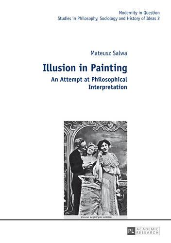 Illusion in Painting: An Attempt at Philosophical Interpretation - Modernity in Question 2 (Hardback)