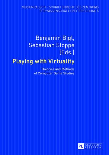 Playing with Virtuality: Theories and Methods of Computer Game Studies - Medienrausch 5 (Paperback)