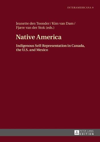 Native America: Indigenous Self-Representation in Canada, the U.S. and Mexico - Interamericana 9 (Hardback)