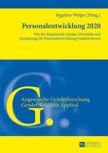 Personalentwicklung 2020: Wie Die Megatrends Gender, Diversitaet Und Quotierung Die Personalentwicklung Transformieren - Angewandte Genderforschung / Gender Research Applied 6 (Paperback)