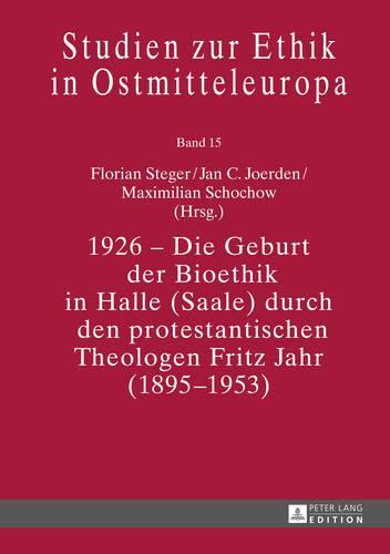 1926 - Die Geburt der Bioethik in Halle (Saale) durch den protestantischen Theologen Fritz Jahr (1895-1953) - Studien zur Ethik in Ostmitteleuropa 15 (Hardback)