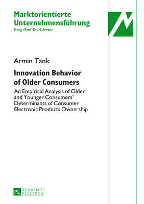 Innovation Behavior of Older Consumers: An Empirical Analysis of Older and Younger Consumers' Determinants of Consumer Electronic Products Ownership - Marktorientierte Unternehmensfuehrung 36 (Hardback)