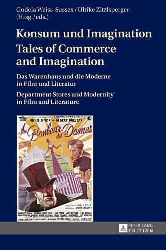 Konsum und Imagination- Tales of Commerce and Imagination: Das Warenhaus und die Moderne in Film und Literatur- Department Stores and Modernity in Film and Literature (Hardback)