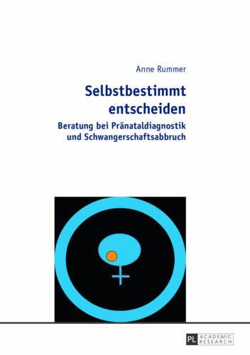 Selbstbestimmt Entscheiden: Beratung Bei Praenataldiagnostik Und Schwangerschaftsabbruch (Hardback)