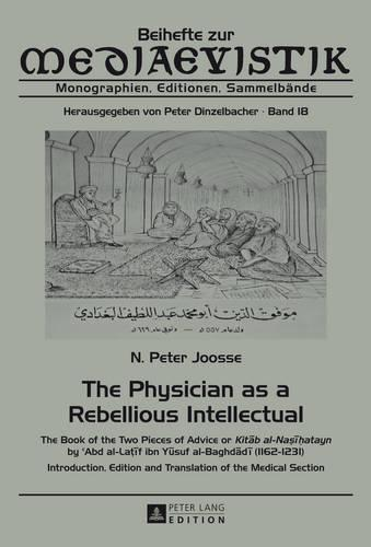 """The Physician as a Rebellious Intellectual: The Book of the Two Pieces of Advice or """"Kitab al-Nasihatayn"""" by  c Abd al-Latif ibn Yusuf al-Baghdadi (1162-1231)- Introduction, Edition and Translation of the Medical Section - Beihefte zur Mediaevistik 18 (Paperback)"""