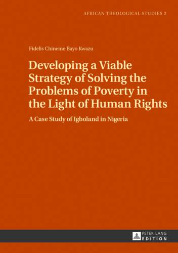 Developing a Viable Strategy of Solving the Problems of Poverty in the Light of Human Rights: A Case Study of Igboland in Nigeria - African Theological Studies / Etudes Theologiques Africaines 2 (Hardback)