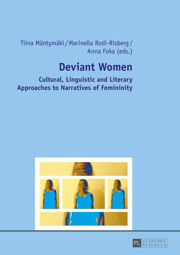 Deviant Women: Cultural, Linguistic and Literary Approaches to Narratives of Femininity (Paperback)
