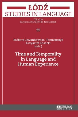 Time and Temporality in Language and Human Experience - Lodz Studies in Language 32 (Hardback)