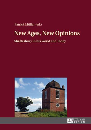 New Ages, New Opinions: Shaftesbury in his World and Today (Hardback)
