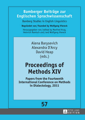 Proceedings of Methods XIV: Papers from the Fourteenth International Conference on Methods in Dialectology, 2011 - Bamberger Beitraege zur Englischen Sprachwissenschaft / Bamberg Studies in English Linguistics 57 (Hardback)