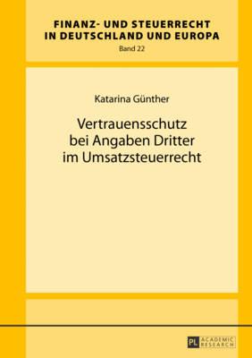 Vertrauensschutz Bei Angaben Dritter Im Umsatzsteuerrecht - Finanz- Und Steuerrecht in Deutschland Und Europa 22 (Hardback)