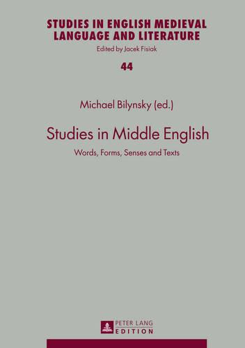 Studies in Middle English: Words, Forms, Senses and Texts - Studies in English Medieval Language and Literature 44 (Hardback)