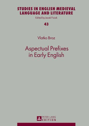 Aspectual Prefixes in Early English - Studies in English Medieval Language and Literature 43 (Hardback)