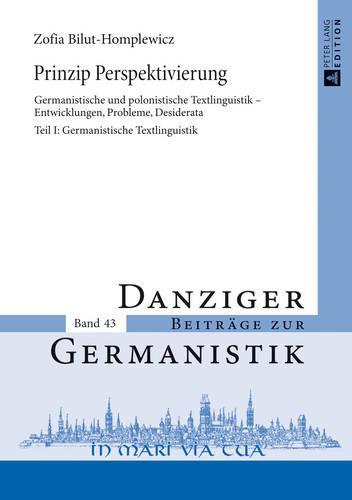 Prinzip Perspektivierung: Germanistische Und Polonistische Textlinguistik - Entwicklungen, Probleme, Desiderata- Teil I: Germanistische Textlinguistik - Danziger Beitraege Zur Germanistik 43 (Hardback)