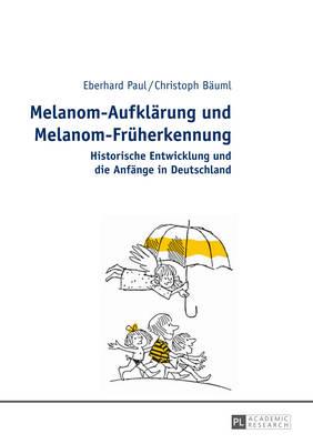 Melanom-Aufklaerung Und Melanom-Frueherkennung: Historische Entwicklung Und Die Anfaenge in Deutschland (Hardback)