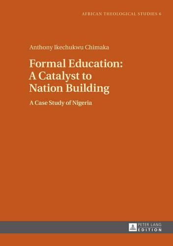 Formal Education: A Catalyst to Nation Building: A Case Study of Nigeria - African Theological Studies / Etudes Theologiques Africaines 6 (Hardback)