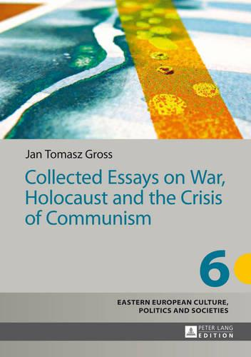 Collected Essays on War, Holocaust and the Crisis of Communism - Eastern European Culture, Politics and Societies 6 (Hardback)