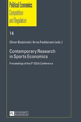 Contemporary Research in Sports Economics: Proceedings of the 5 th  ESEA Conference - Schriften zur Politischen Oekonomik / Political Economics 14 (Hardback)
