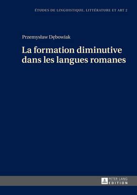 La Formation Diminutive Dans Les Langues Romanes - Etudes de Linguistique, Litterature Et Arts / Studi Di Lingu 2 (Hardback)