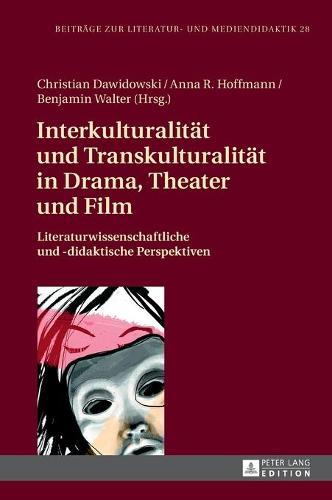 Interkulturalitaet Und Transkulturalitaet in Drama, Theater Und Film: Literaturwissenschaftliche Und -Didaktische Perspektiven - Beitraege Zur Literatur- Und Mediendidaktik 28 (Hardback)