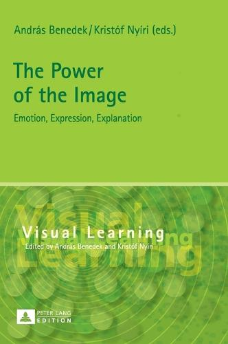 The Power of the Image: Emotion, Expression, Explanation - Visual Learning 4 (Hardback)