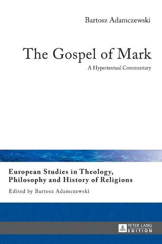 The Gospel of Mark: A Hypertextual Commentary - European Studies in Theology, Philosophy and History of Religions 8 (Hardback)