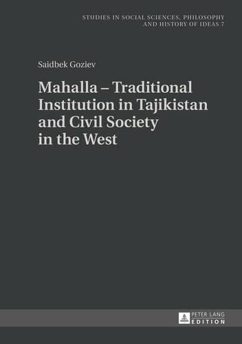 Mahalla - Traditional Institution in Tajikistan and Civil Society in the West - Studies in Social Sciences, Philosophy and History of Ideas 7 (Hardback)