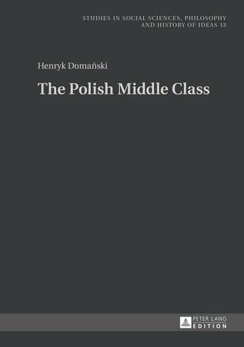 The Polish Middle Class - Studies in Social Sciences, Philosophy and History of Ideas 13 (Hardback)