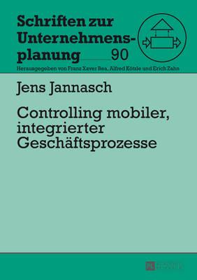 Controlling Mobiler, Integrierter Geschaeftsprozesse - Schriften Zur Unternehmensplanung 90 (Hardback)
