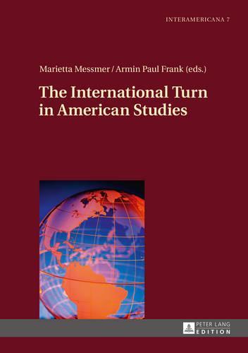 The International Turn in American Studies - Interamericana 7 (Hardback)