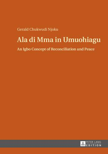 Ala di Mma in Umuohiagu: An Igbo Concept of Reconciliation and Peace (Hardback)