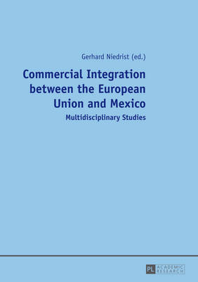 Commercial Integration between the European Union and Mexico: Multidisciplinary Studies (Paperback)