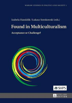 Found in Multiculturalism: Acceptance or Challenge? - Warsaw Studies in Politics and Society 1 (Hardback)