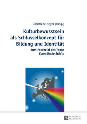 """Kulturbewusstsein ALS Schluesselkonzept Fuer Bildung Und Identitaet: Zum Potenzial Des Topos """"europaeische Staedte"""" (Hardback)"""