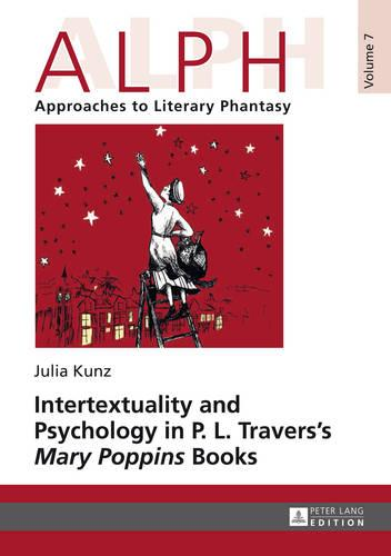 "Intertextuality and Psychology in P. L. Travers' ""Mary Poppins"" Books - ALPH: Arbeiten zur Literarischen Phantastik / ALPH: Approaches to Literary Phantasy 7 (Hardback)"