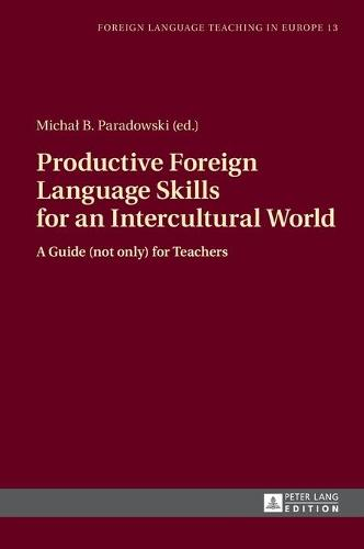 Productive Foreign Language Skills for an Intercultural World: A Guide (not only) for Teachers - Foreign Language Teaching in Europe 13 (Hardback)